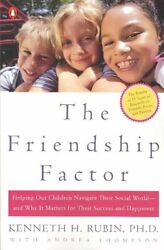 Friendship Factor : Helping Our Children Navigate Their Social World--and Why...