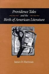 Providence Tales and the Birth of American Literature by James D. Hartman