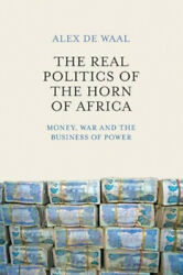 The Real Politics of the Horn of Africa - Money  War and the Business of Power