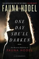 One Day She'll Darken : The Mysterious Beginnings of Fauna Hodel by Fauna Hodel