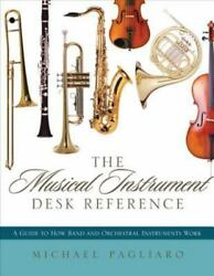 The Musical Instrument Desk Reference: A Guide to How Band and Orchestral Instru $13.48