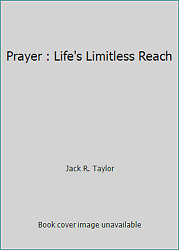 Prayer : Life's Limitless Reach by Jack R. Taylor