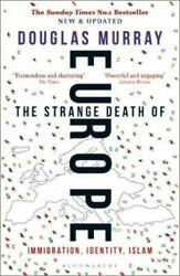 The Strange Death of Europe: Immigration Identity Islam by Douglas Murray.