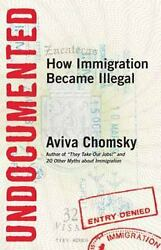 Undocumented : How Immigration Became Illegal  (NoDust) by Aviva Chomsky