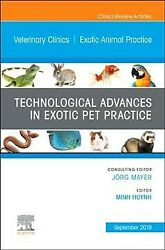 Technological Advances in Exotic Pet Practice an Issue of Veterinary Clinics...