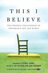 This I Believe : The Personal Philosophies of Remarkable Men and Women $4.09