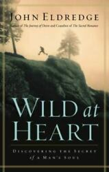 Wild at Heart : Discovering the Secret of a Man#x27;s Soul by John Eldredge $4.09