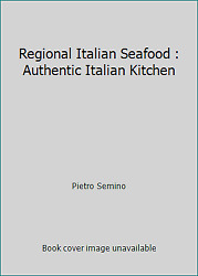Regional Italian Seafood : Authentic Italian Kitchen by Pietro Semino $10.36
