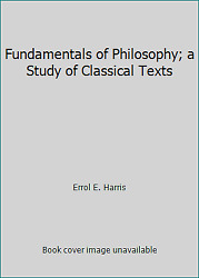 Fundamentals of Philosophy; a Study of Classical Texts  ExLib $7.85