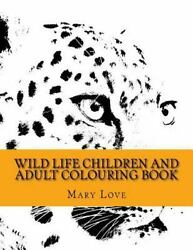 Wild Life : Children and Adult Colouring Book Paperback by Love Mary Brand...
