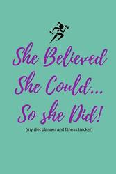 She Believed She Could...Fitness Tracker Workout & Meal Planner 6 x 9 Paperback