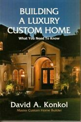 Building a Luxury Custom Home : What You Need to Know by David A. Konkol $4.09