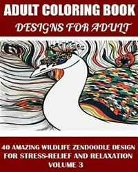 Designs for Adult Coloring Book : 40 Amazing Wildlife Zendoodle Design for St...