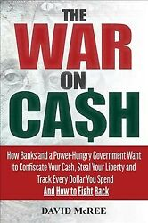 War on Cash : How Banks and a Power hungry Government Want to Confiscate Your... $17.01