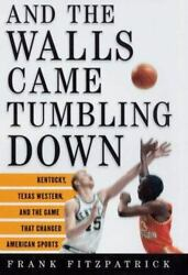 And the Walls Came Tumbling Down : Kentucky Texas Western and the Game That... $4.09