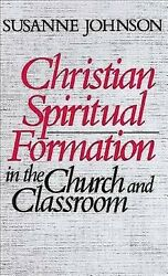 Christian Spiritual Formation in the Church and Classroom Paperback by Johns... $19.28