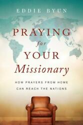 Praying for Your Missionary: How Prayers from Home Can Reach the Nations  Byun $10.69