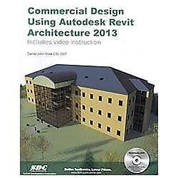 Commercial Design Using Autodesk Revit Architecture 2013 by Daniel John Stine