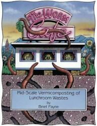 The Worm Cafe : Mid Scale Vermicomposting of Lunchroom Wastes $4.18