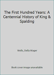 The First Hundred Years: A Centennial History of King amp; Spalding $8.79