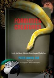 Forbidden Creatures: Inside The World Of Animal Smuggling And Exotic Pets $11.49