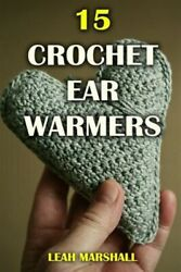 15 Crochet Ear Warmers Paperback by Marshall Leah Brand New Free shipping... $12.96