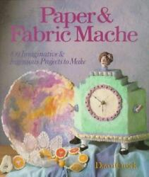 Paper and Fabric Mache : 100 Imaginative and Ingeneous Projects to Make $4.37