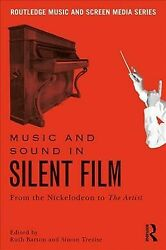 Music and Sound in Silent Film : From the Nickelodeon to the Artist Paperbac... $42.95