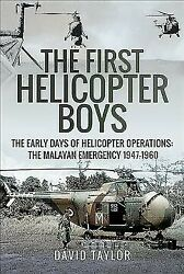 First Helicopter Boys : The Early Days of Helicopter Operations: The Malayan ... $29.93