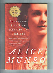 SOMETHING I'VE BEEN MEANING TO TELL YOU Alice Monro (2004) PB ~Thirteen stories~