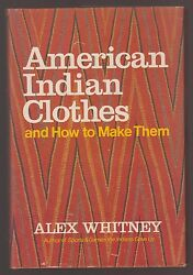 VG 1979 HC dj First Edition American Indian clothes How Make Them Alex Whitney $9.95