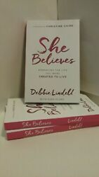 She Believes: Embracing the Life You Were Created to Live Debbie Lindell