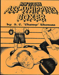 2000 boxing book How To Be An Ass-Whipping Boxer by J.C. Thomas great shape!  $62.95