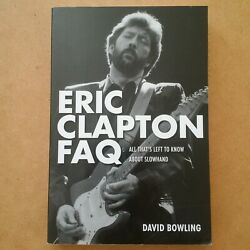 ERIC CLAPTON FAQ All That#x27;s Left to Know About Slowhand by David Bowling 2013 PB $8.50