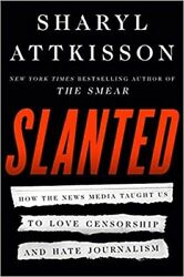 Slanted: How the News Media Taught Us to Love Censorship and Hate Journalism $17.99