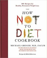 How Not to Diet Cookbook : 100 Recipes for Healthy Permanent Weight Loss by Mi $21.99