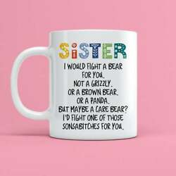 I Would Fight A Bear For You Sister Mug Best Gift For Friend And Family Funny... $14.20