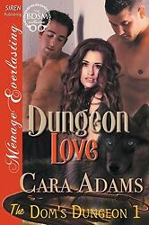NEW Dungeon Love [The Dom's Dungeon 1] (Siren Publishing Menage Everlasting)