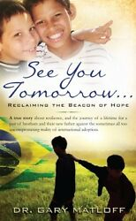 NEW See You Tomorrow . . . Reclaiming the Beacon of Hope by Gary Matloff