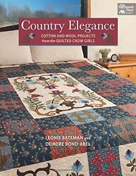 NEW Country Elegance: Cotton and Wool Projects from the Quilted Crow Girls
