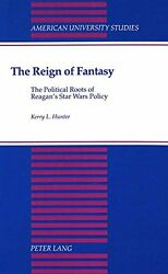 The Reign of Fantasy: The Political Roots of Reagan's Star Wars Policy (American