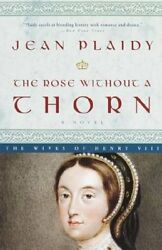 NEW The Rose Without a Thorn: The Wives of Henry VIII by Jean Plaidy