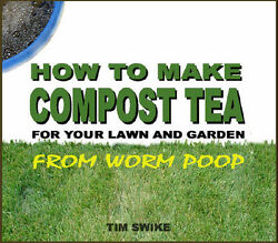 How to Make Organic COMPOST TEA FERTILIZER from Worm Poop Gardening Book on CD $14.95