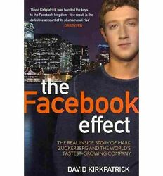 The Facebook Effect : The Real Inside Story of Mark Zuckerberg and the World's F