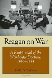 Reagan on War: A Reappraisal of the Weinberger Doctrine 1980-1984 (Foreign Rela