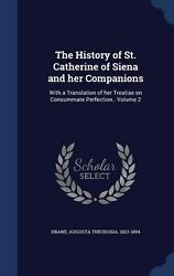 The History of St. Catherine of Siena and her Companions: With a Translation of