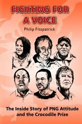 Fighting For A Voice: The Inside Story of PNG Attitude and the Crocodile Prize