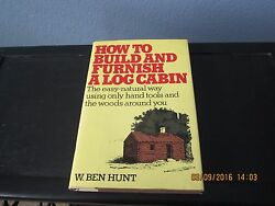 How to Build and Furnish a Log Cabin by W. Ben Hunt 1st 1974 HCDJ