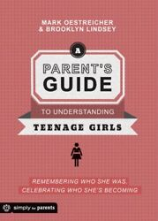 A Parent's Guide to Understanding Teenage Girls: Remembering Who She Was Celebr