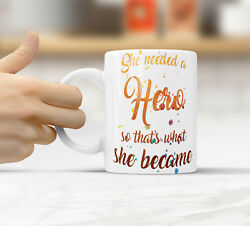 She needed a hero so that's what she became Funny Rude Quote Coffee Mug Cup Q002